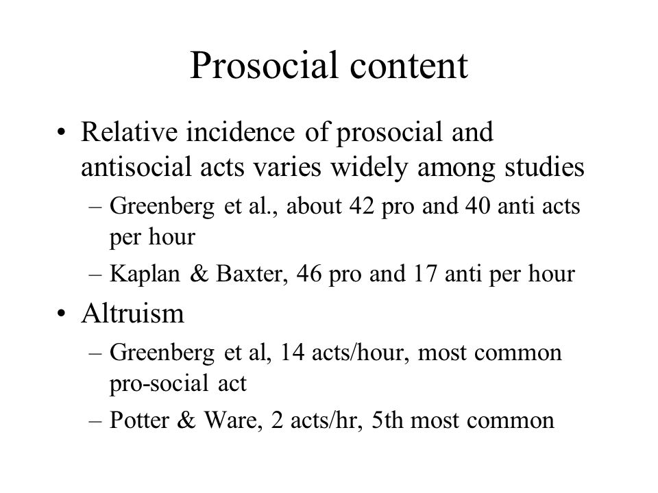Prosocial content Relative incidence of prosocial and antisocial acts varies widely among studies.