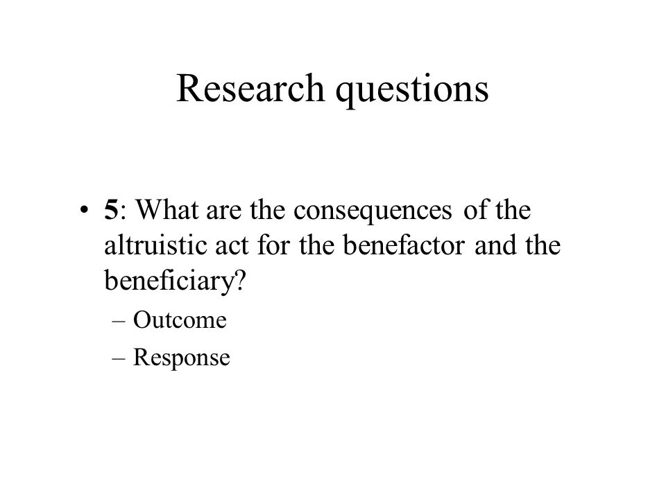 Research questions 5: What are the consequences of the altruistic act for the benefactor and the beneficiary