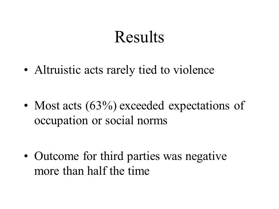 Results Altruistic acts rarely tied to violence