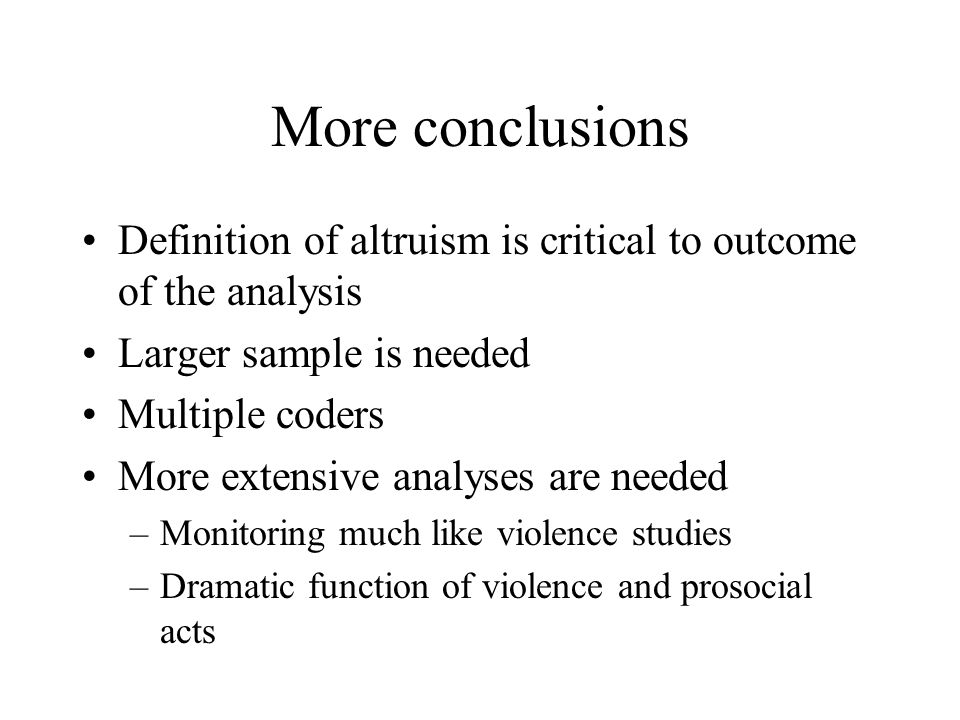 More conclusions Definition of altruism is critical to outcome of the analysis. Larger sample is needed.
