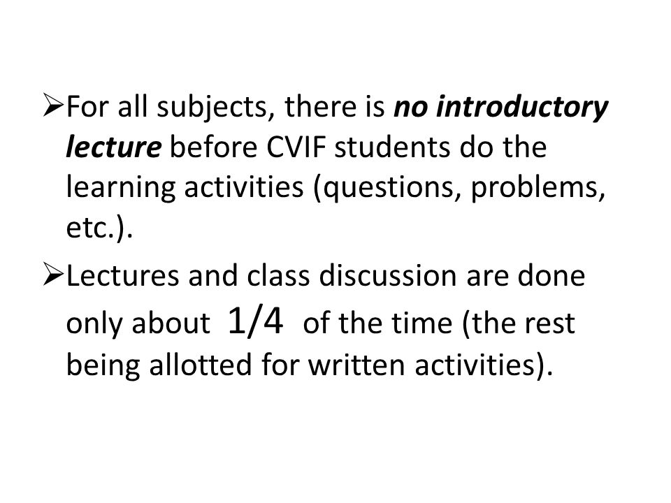 For all subjects, there is no introductory lecture before CVIF students do the learning activities (questions, problems, etc.).