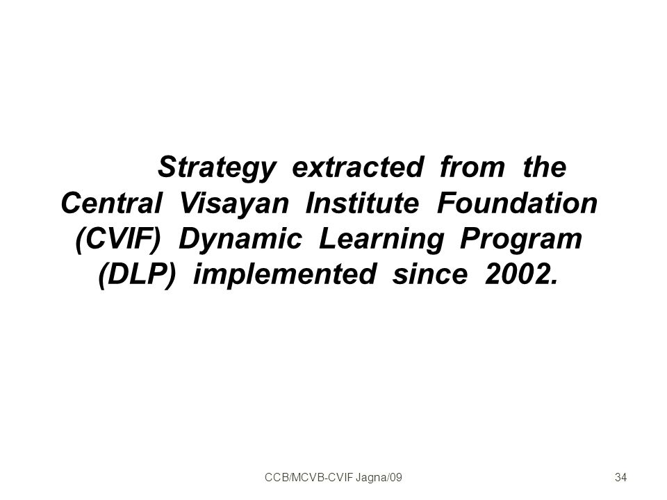 Strategy extracted from the Central Visayan Institute Foundation (CVIF) Dynamic Learning Program (DLP) implemented since 2002.
