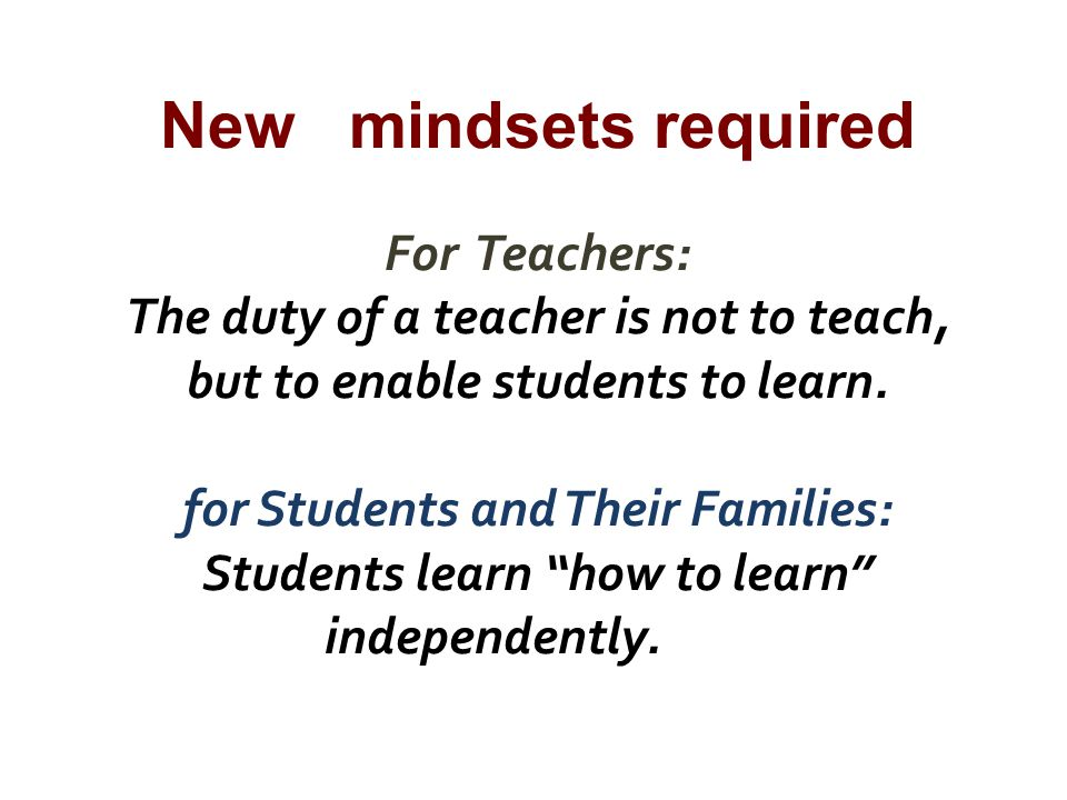New mindsets required For Teachers: The duty of a teacher is not to teach, but to enable students to learn.