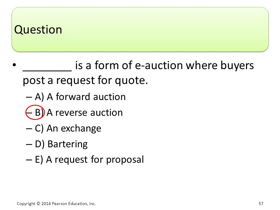 Question ________ is a form of e-auction where buyers post a request for quote. A) A forward auction.