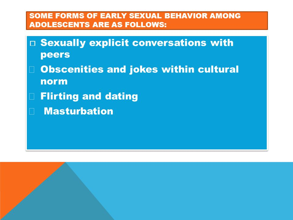Some forms of Early sexual behavior among adolescents are as follows: