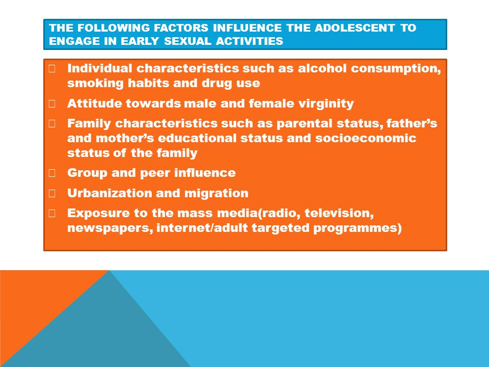 The following Factors influence the adolescent to engage in early sexual activities
