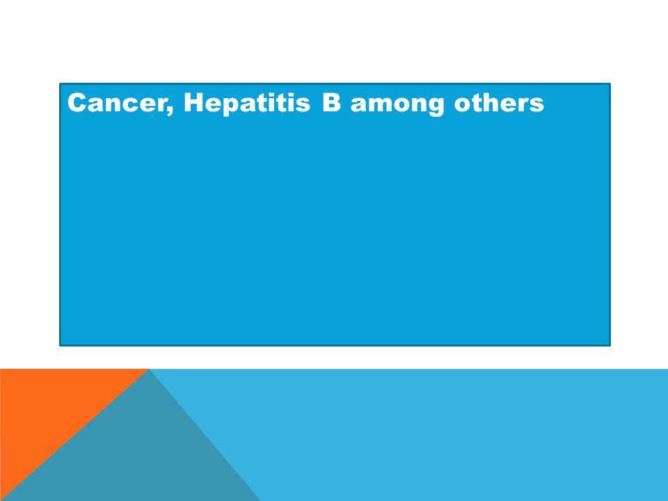 Cancer, Hepatitis B among others