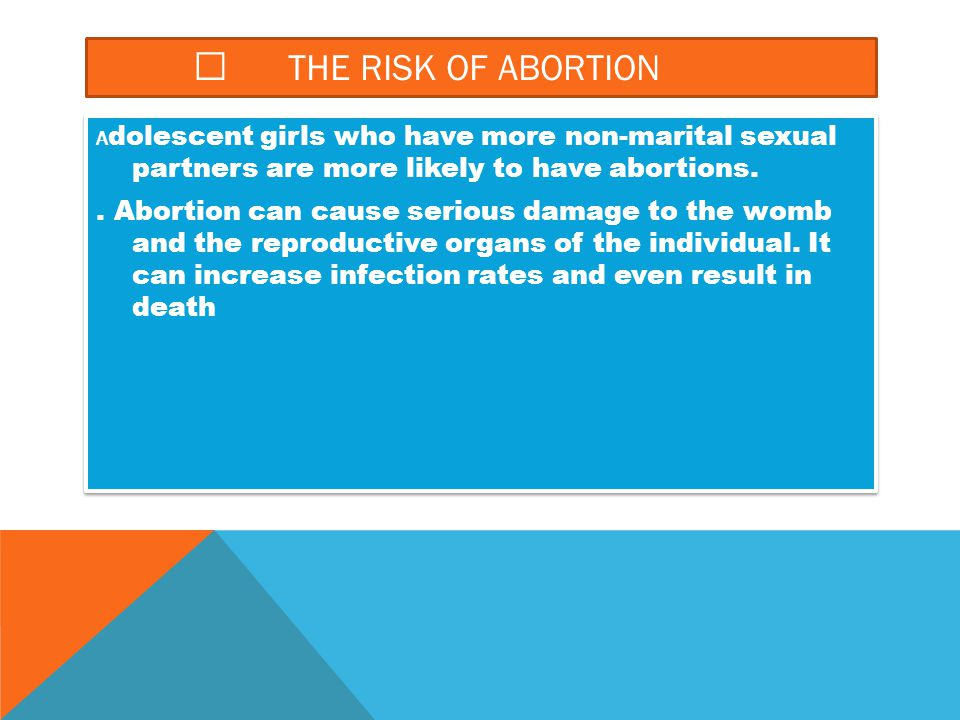 The risk of abortion Adolescent girls who have more non-marital sexual partners are more likely to have abortions.