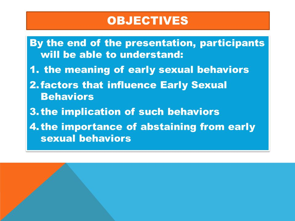 OBJECTIVES By the end of the presentation, participants will be able to understand: the meaning of early sexual behaviors.