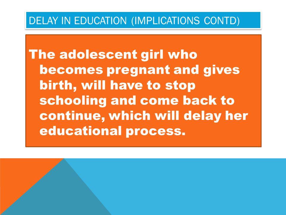 Delay in education (implications contd)