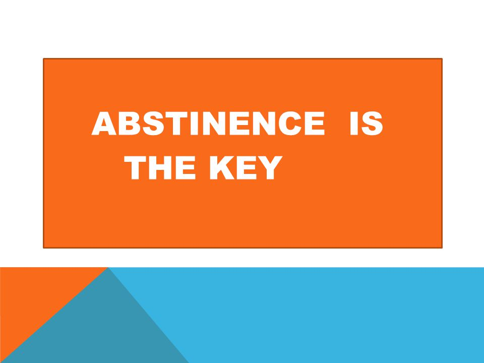ABSTINENCE IS THE KEY