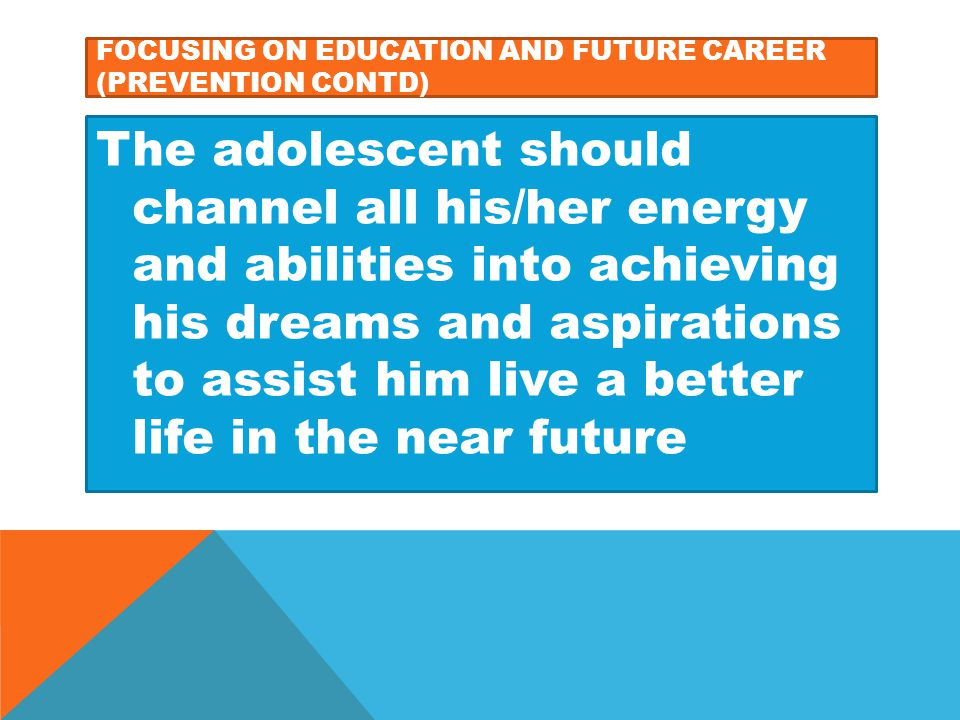 Focusing on education and future career (prevention contd)