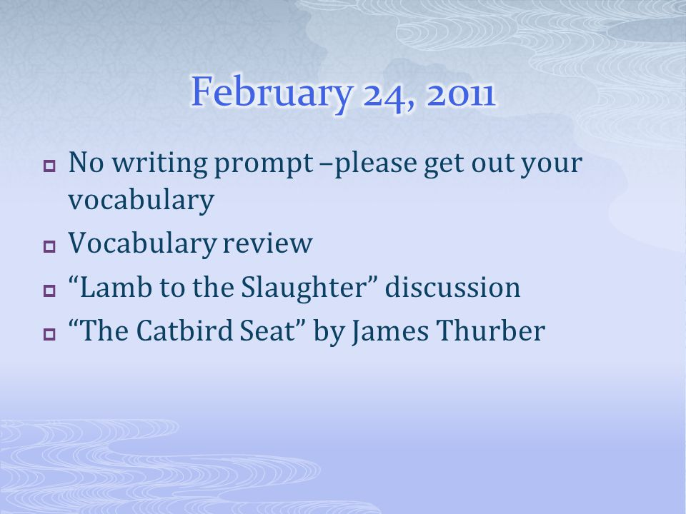 February 24, 2011 No writing prompt –please get out your vocabulary