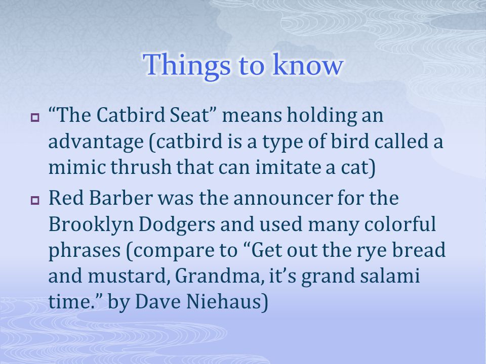 Things to know The Catbird Seat means holding an advantage (catbird is a type of bird called a mimic thrush that can imitate a cat)