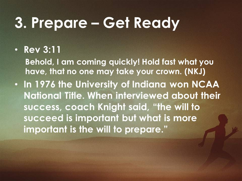3. Prepare – Get Ready Rev 3:11