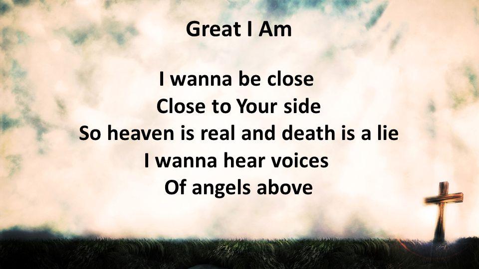 Great I Am I wanna be close