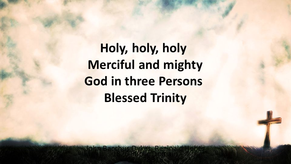 Merciful and mighty God in three Persons
