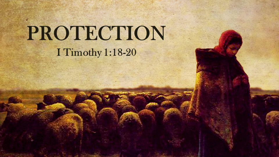 PROTECTION I Timothy 1:18-20