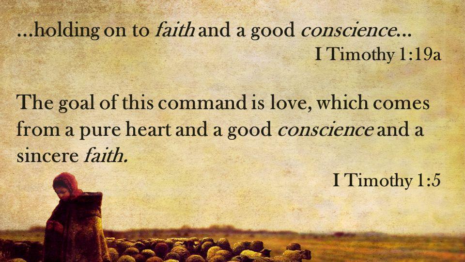 ...holding on to faith and a good conscience...
