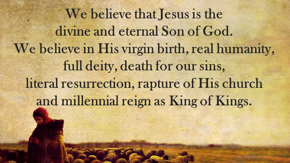 We believe that Jesus is the divine and eternal Son of God.