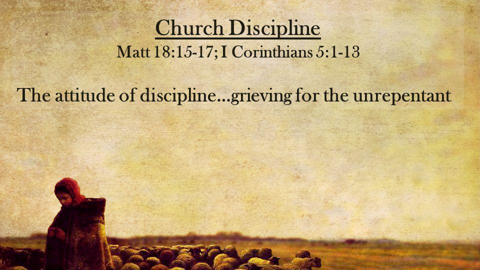Matt 18:15-17; I Corinthians 5:1-13