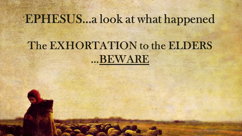 EPHESUS…a look at what happened The EXHORTATION to the ELDERS