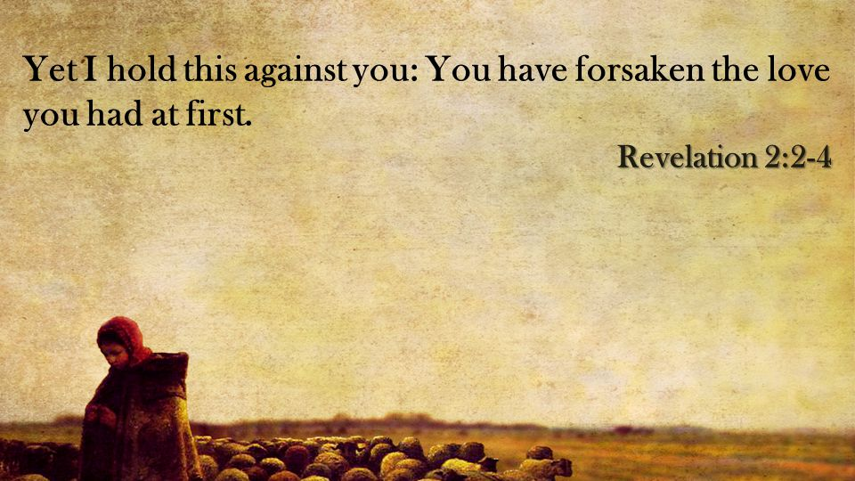 Yet I hold this against you: You have forsaken the love you had at first.