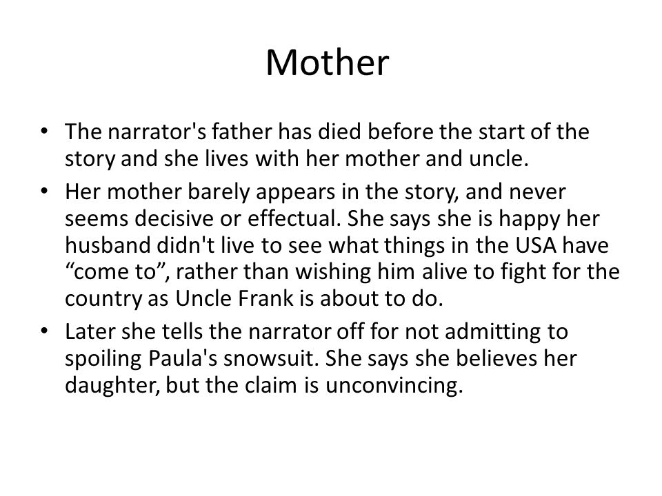 Mother The narrator s father has died before the start of the story and she lives with her mother and uncle.