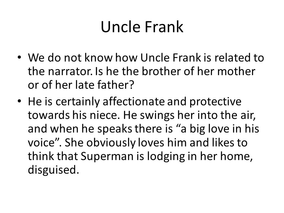 Uncle Frank We do not know how Uncle Frank is related to the narrator. Is he the brother of her mother or of her late father