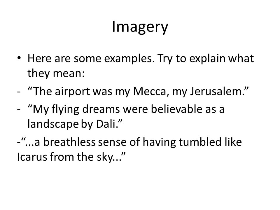 Imagery Here are some examples. Try to explain what they mean: