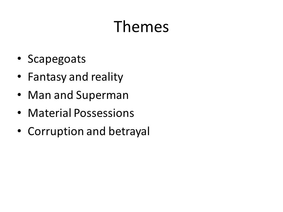 Themes Scapegoats Fantasy and reality Man and Superman