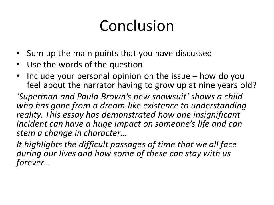 Conclusion Sum up the main points that you have discussed