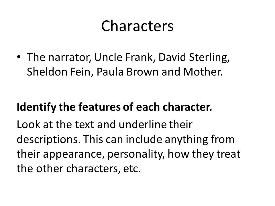Characters The narrator, Uncle Frank, David Sterling, Sheldon Fein, Paula Brown and Mother. Identify the features of each character.