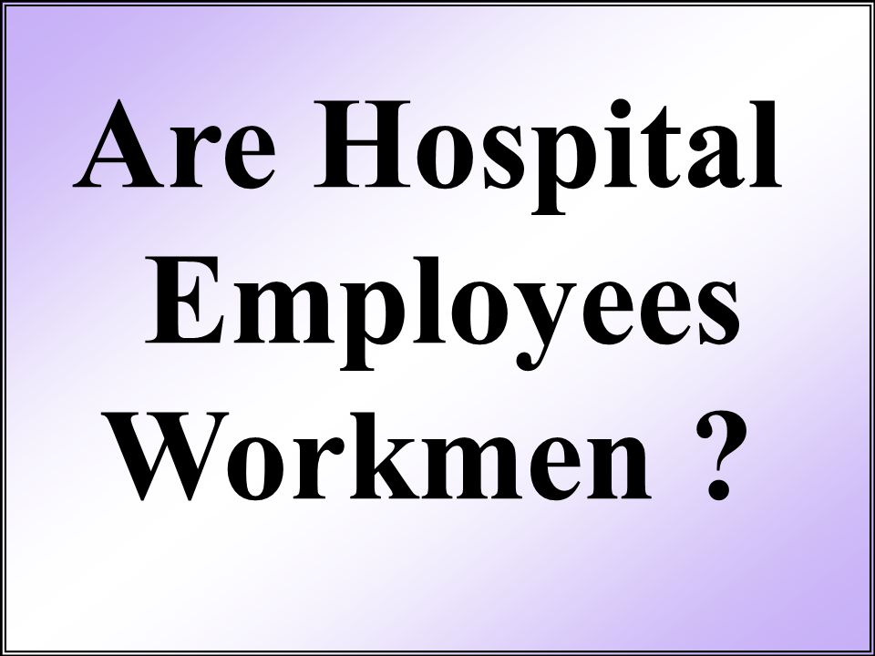 Are Hospital Employees Workmen