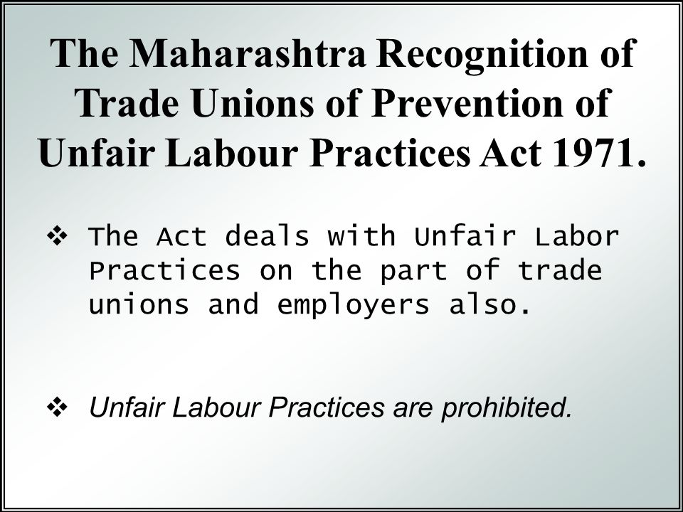 The Maharashtra Recognition of Trade Unions of Prevention of Unfair Labour Practices Act 1971.