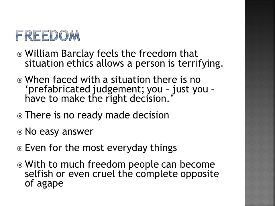 freedom William Barclay feels the freedom that situation ethics allows a person is terrifying.