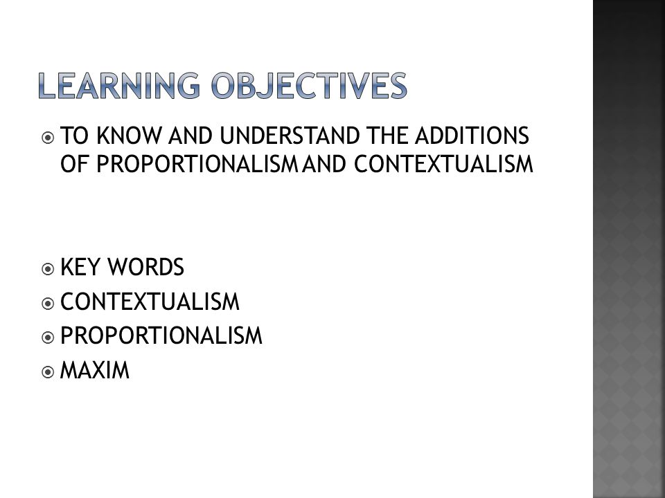 LEARNING OBJECTIVES TO KNOW AND UNDERSTAND THE ADDITIONS OF PROPORTIONALISM AND CONTEXTUALISM. KEY WORDS.