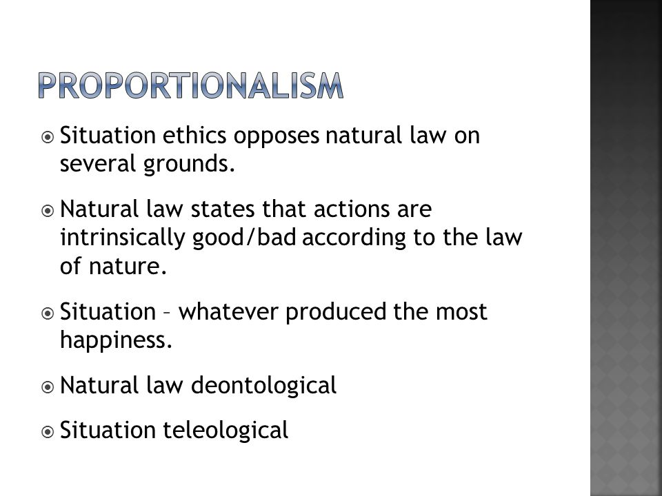 proportionalism Situation ethics opposes natural law on several grounds.