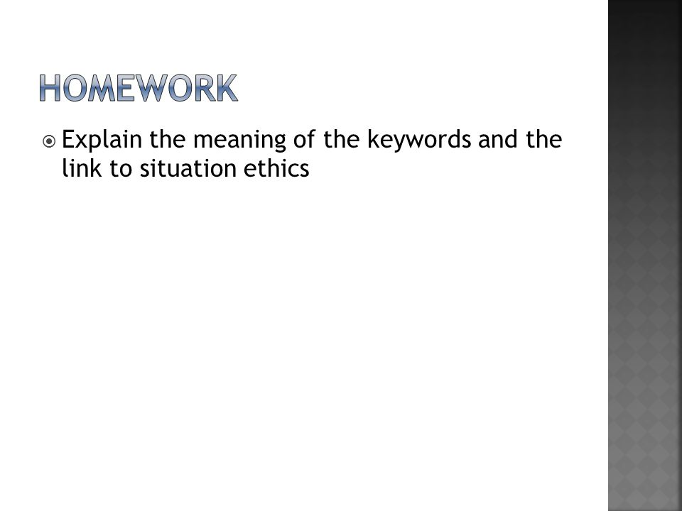 HOMEWORK Explain the meaning of the keywords and the link to situation ethics