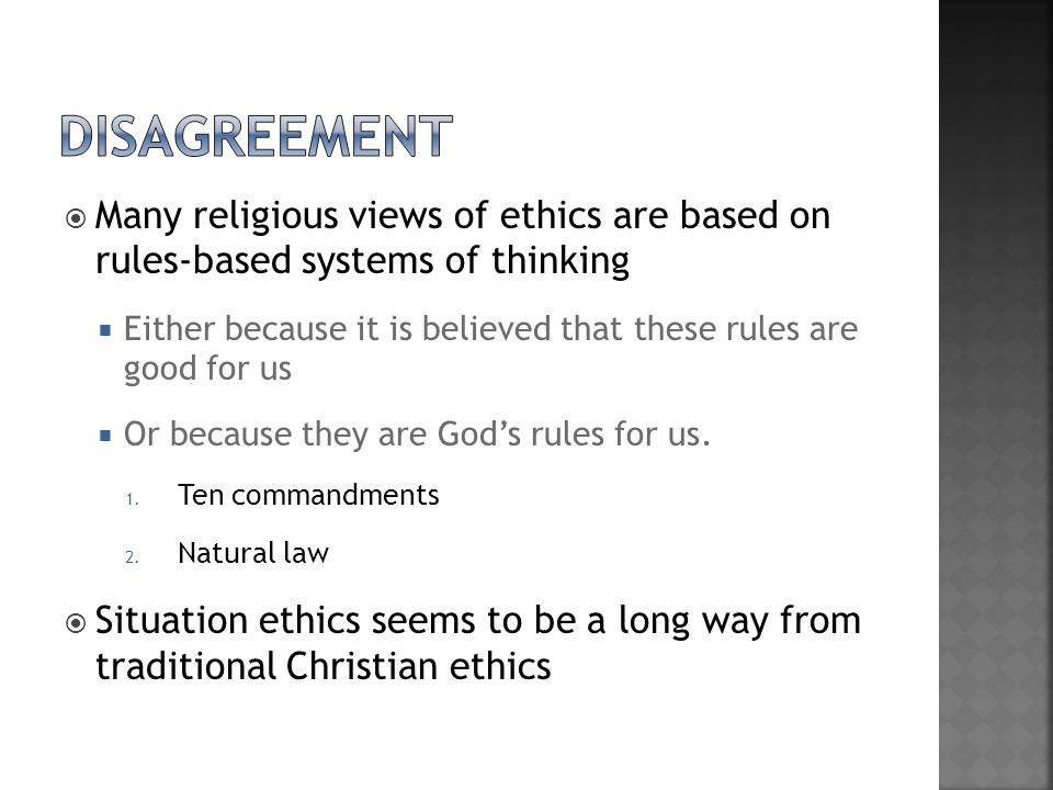 disagreement Many religious views of ethics are based on rules-based systems of thinking.