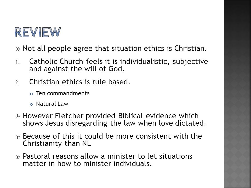 review Not all people agree that situation ethics is Christian.