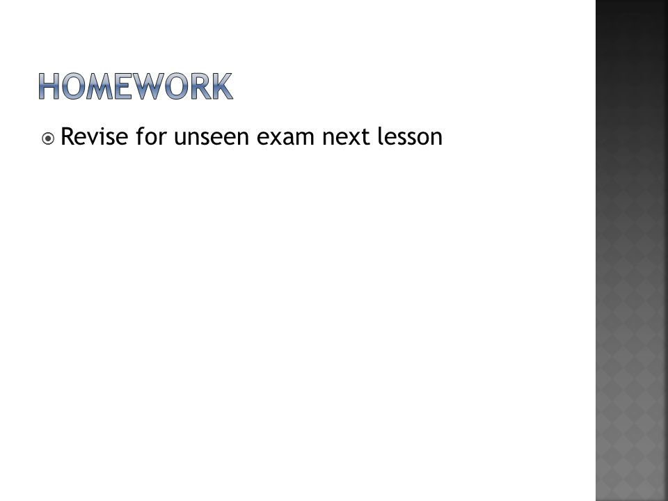 HOMEWORK Revise for unseen exam next lesson