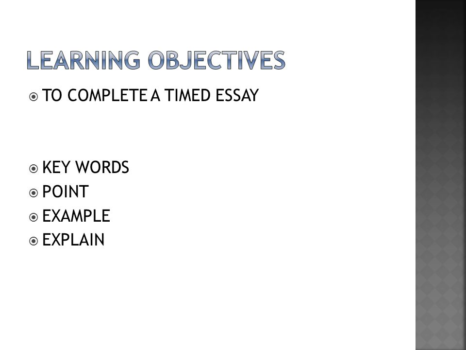 LEARNING OBJECTIVES TO COMPLETE A TIMED ESSAY KEY WORDS POINT EXAMPLE