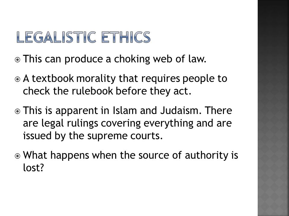 Legalistic ethics This can produce a choking web of law.