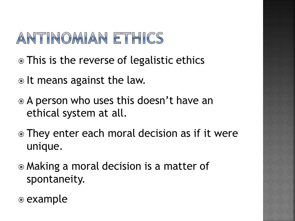 Antinomian ethics This is the reverse of legalistic ethics