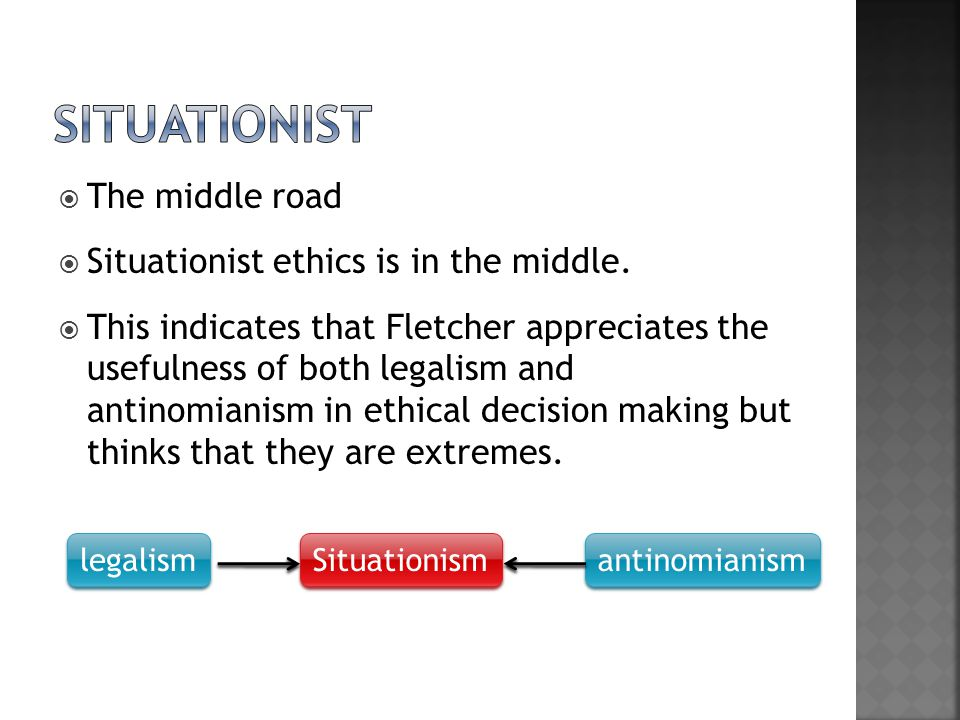 situationist The middle road Situationist ethics is in the middle.