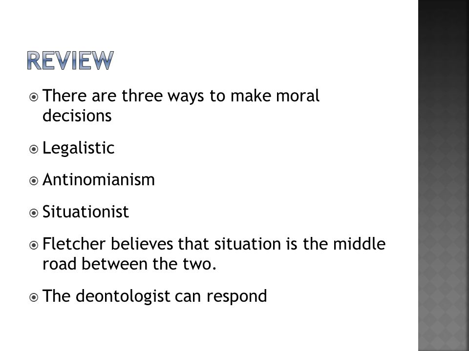 review There are three ways to make moral decisions Legalistic