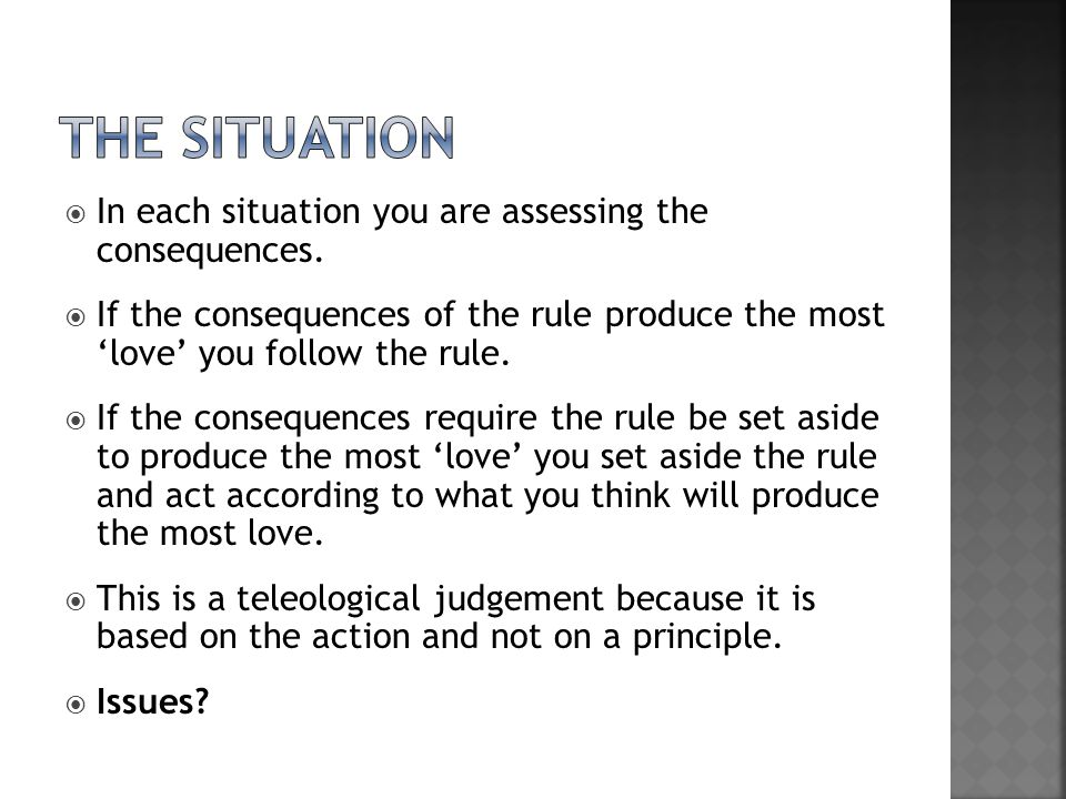 The situation In each situation you are assessing the consequences.