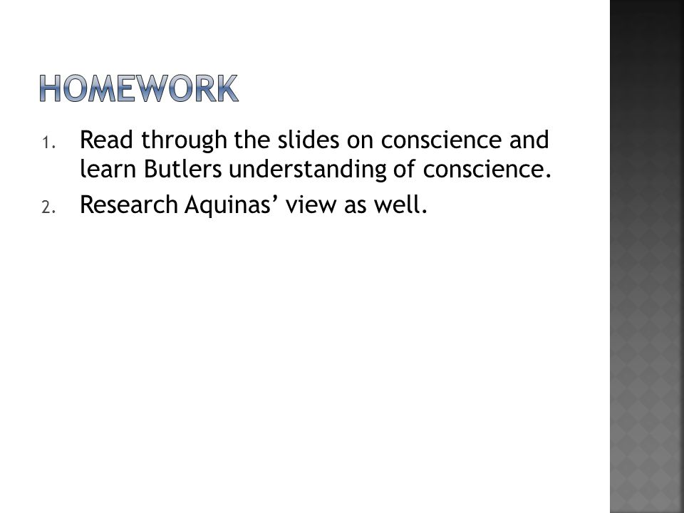 homework Read through the slides on conscience and learn Butlers understanding of conscience.