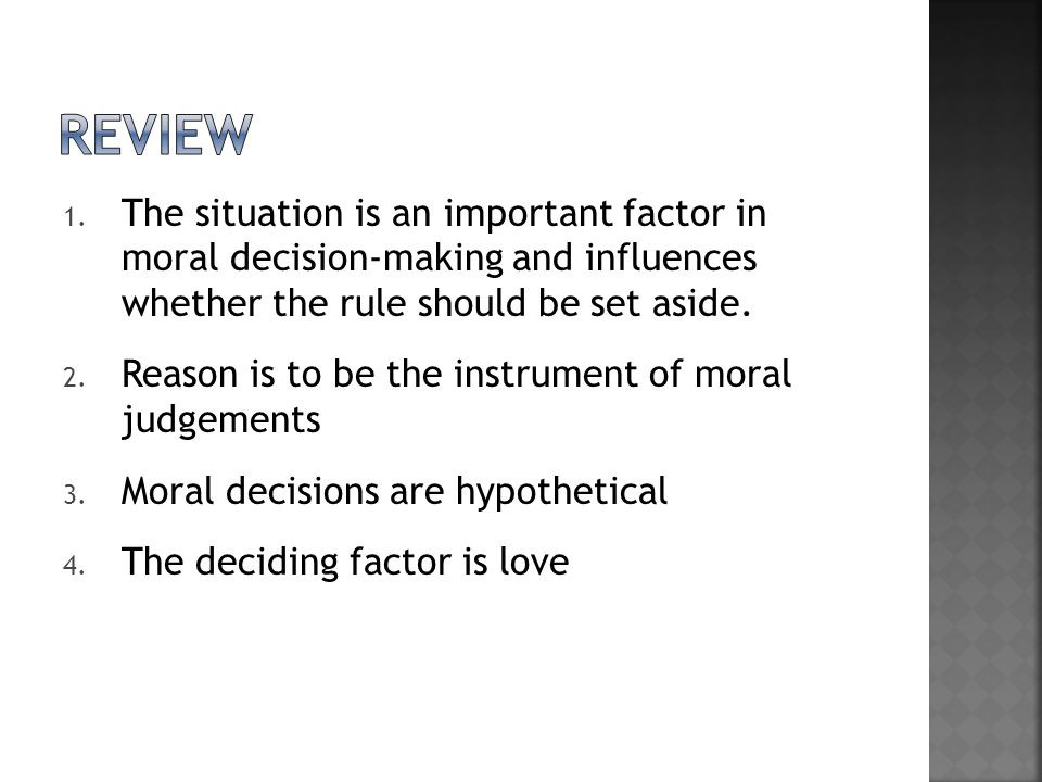 review The situation is an important factor in moral decision-making and influences whether the rule should be set aside.